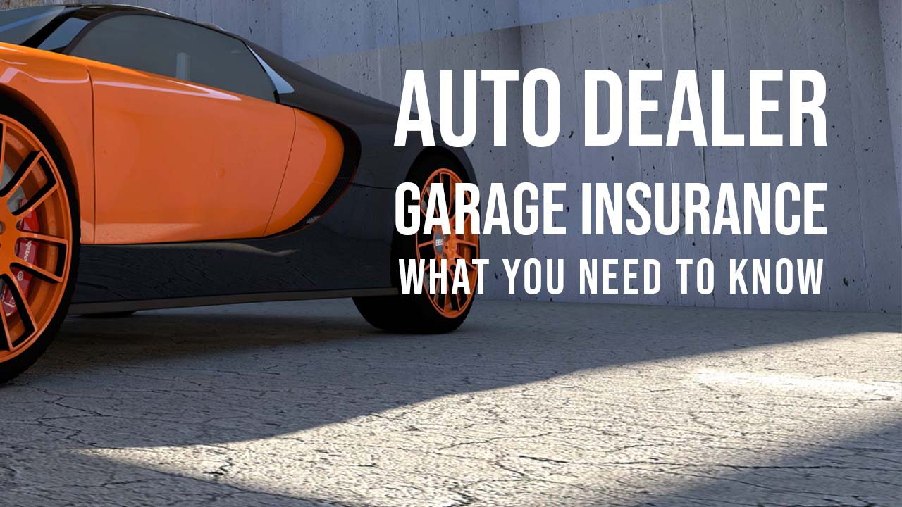 Do You Have Auto Dealer Garage Insurance? Here's Why You ...